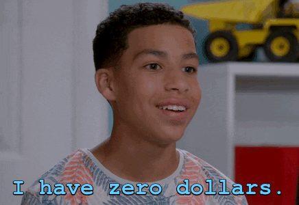I have zero dollars