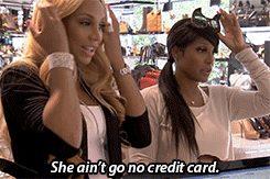 She ain't got no credit card